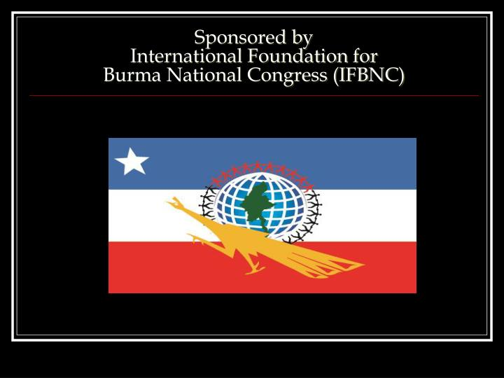 Sponsored by international foundation for burma national congress ifbnc