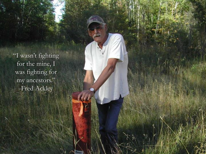 """""""I wasn't fighting for the mine, I was fighting for my ancestors."""""""