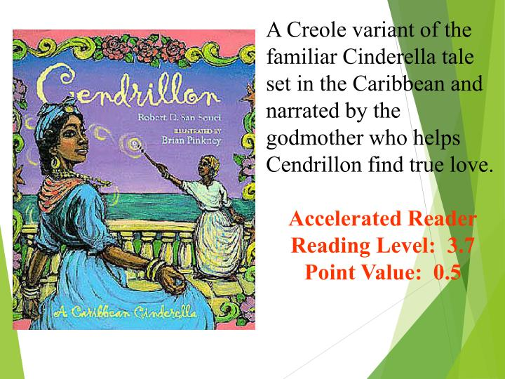 A Creole variant of the familiar Cinderella tale set in the Caribbean and narrated by the godmother who helps Cendrillon find true love.