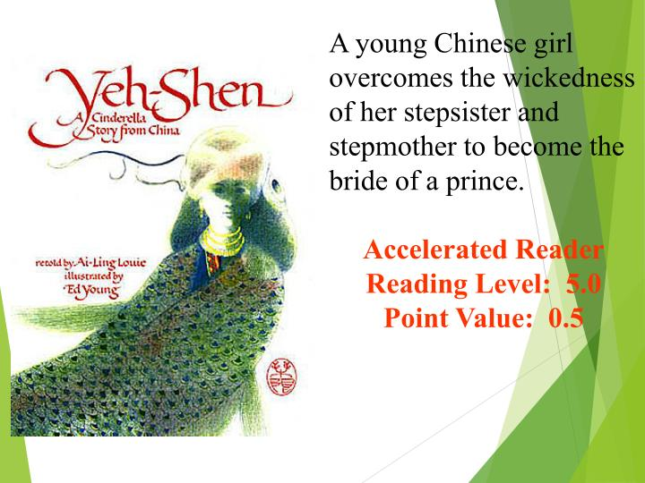 A young Chinese girl overcomes the wickedness of her stepsister and stepmother to become the bride of a prince.