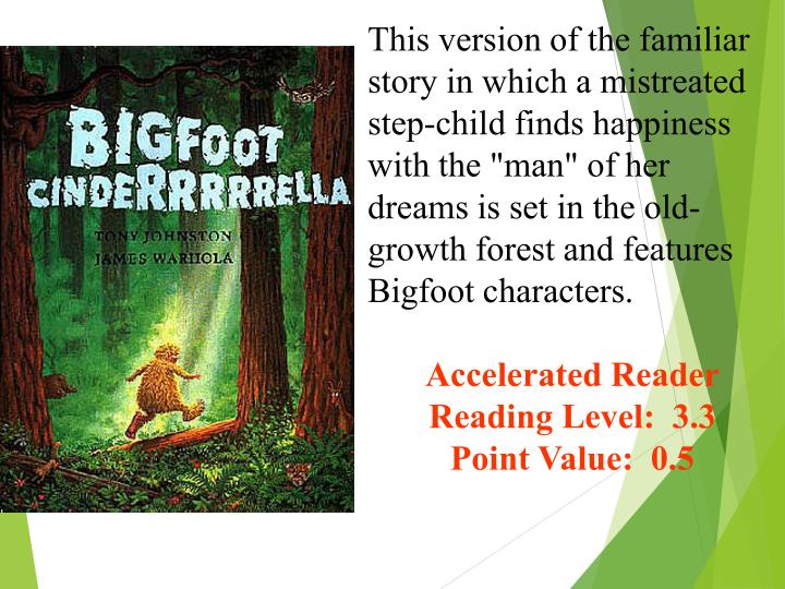 """This version of the familiar story in which a mistreated step-child finds happiness with the """"man"""" of her dreams is set in the old-growth forest and features Bigfoot characters."""