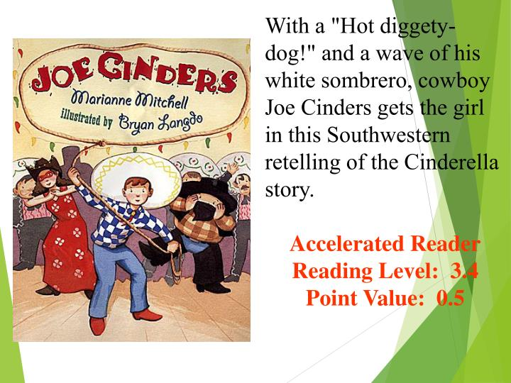 """With a """"Hot diggety-dog!"""" and a wave of his white sombrero, cowboy Joe Cinders gets the girl in this Southwestern retelling of the Cinderella story."""