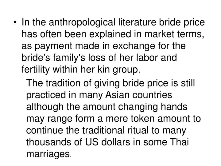 In the anthropological literature bride price has often been explained in market terms, as payment m...