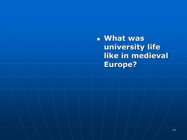What was university life like in medieval Europe?