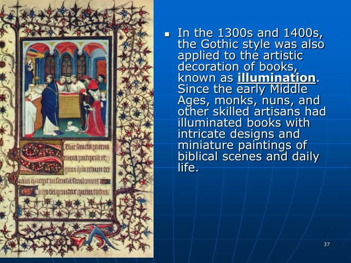 In the 1300s and 1400s, the Gothic style was also applied to the artistic decoration of books, known as