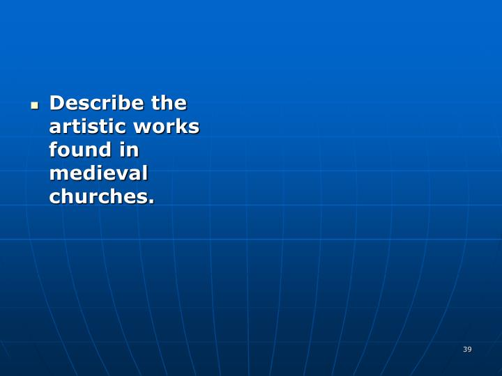 Describe the artistic works found in medieval churches.