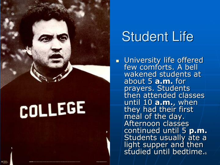 University life offered few comforts. A bell wakened students at about 5