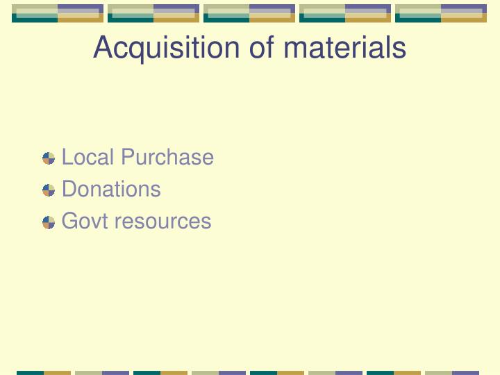 Acquisition of materials