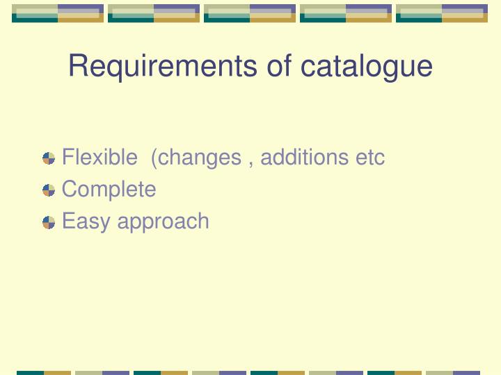 Requirements of catalogue