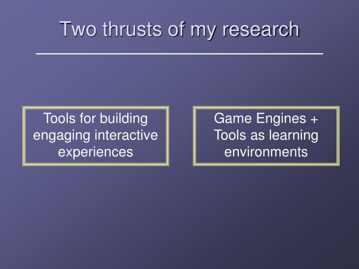Two thrusts of my research