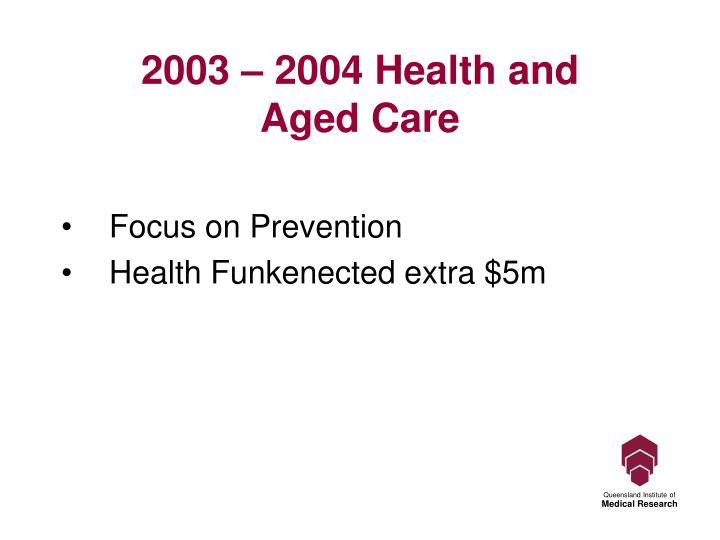 2003 – 2004 Health and