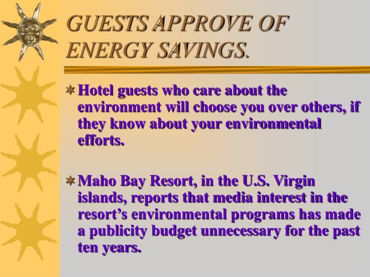 GUESTS APPROVE OF ENERGY SAVINGS.