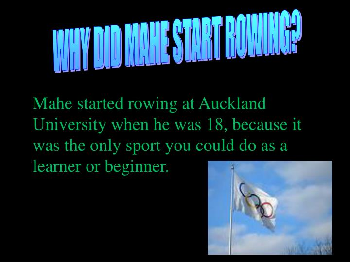 WHY DID MAHE START ROWING?