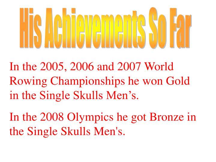 His Achievements So Far