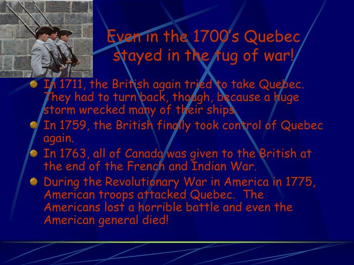 Even in the 1700's Quebec stayed in the tug of war!