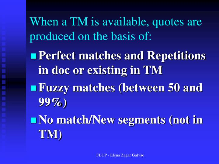 When a TM is available, quotes are produced on the basis of: