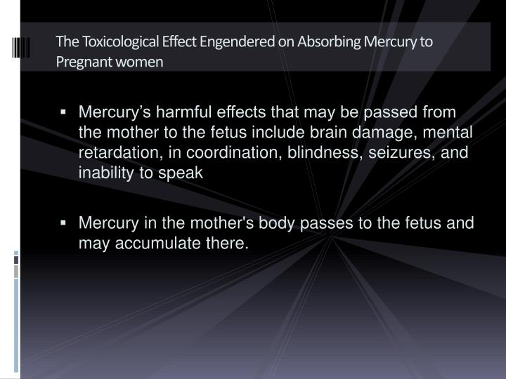 The Toxicological Effect Engendered on Absorbing Mercury to Pregnant women