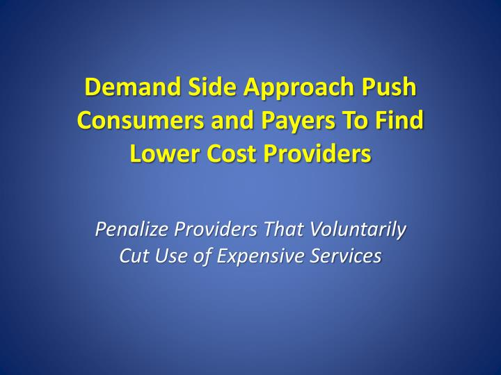 Demand Side Approach Push Consumers and Payers To Find Lower Cost Providers