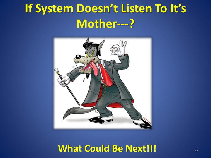 If System Doesn't Listen To It's Mother---?