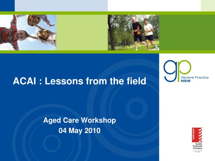 Acai lessons from the field aged care workshop 04 may 2010