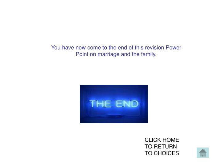 You have now come to the end of this revision Power Point on marriage and the family.