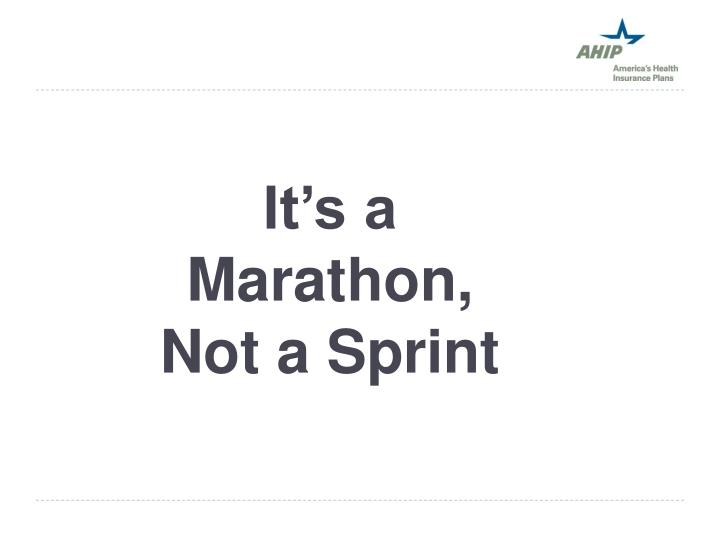 It's a Marathon,