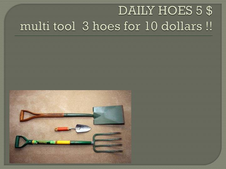Daily hoes 5 multi tool 3 hoes for 10 dollars