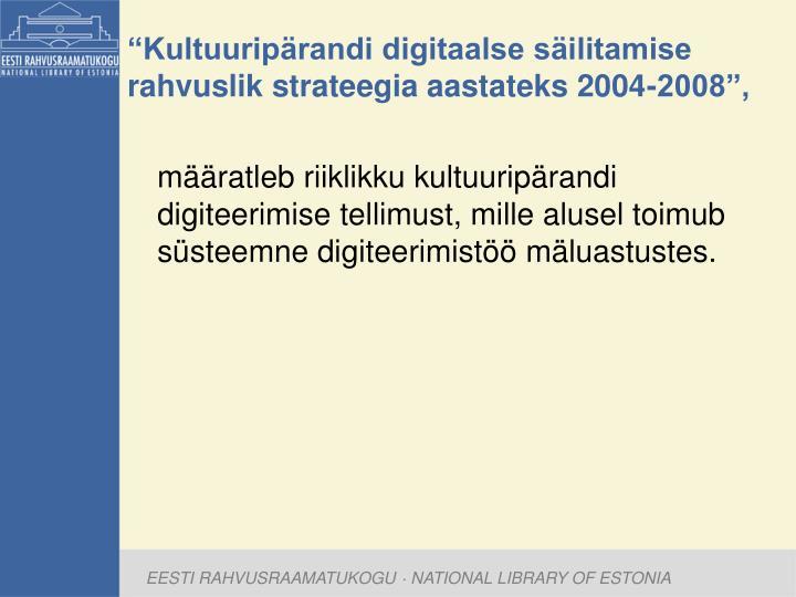 """""""Kultuuripärandi digitaalse säilitamise rahvuslik strateegia aastateks 2004-2008"""","""