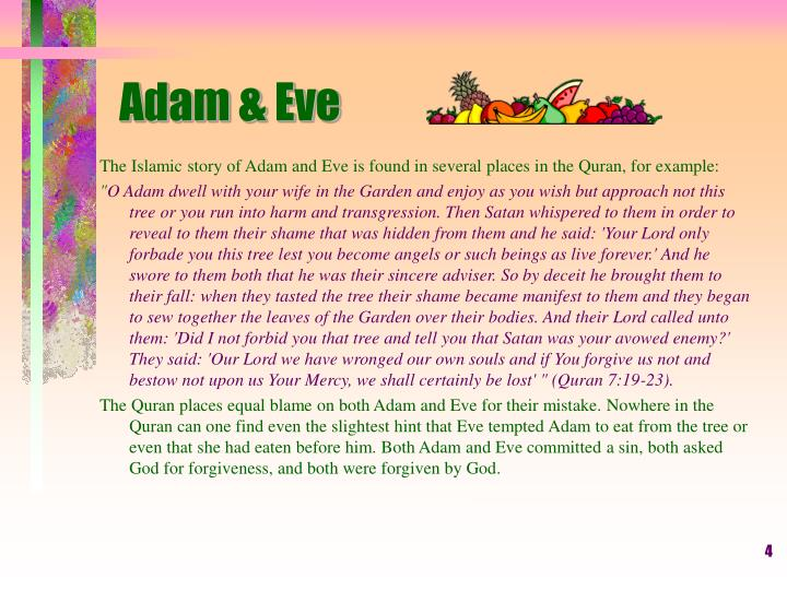 The Islamic story of Adam and Eve is found in several places in the Quran, for example: