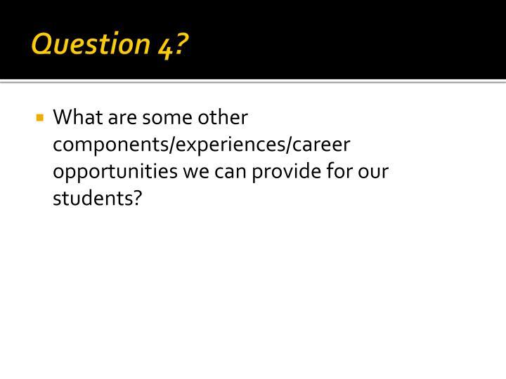 Question 4?