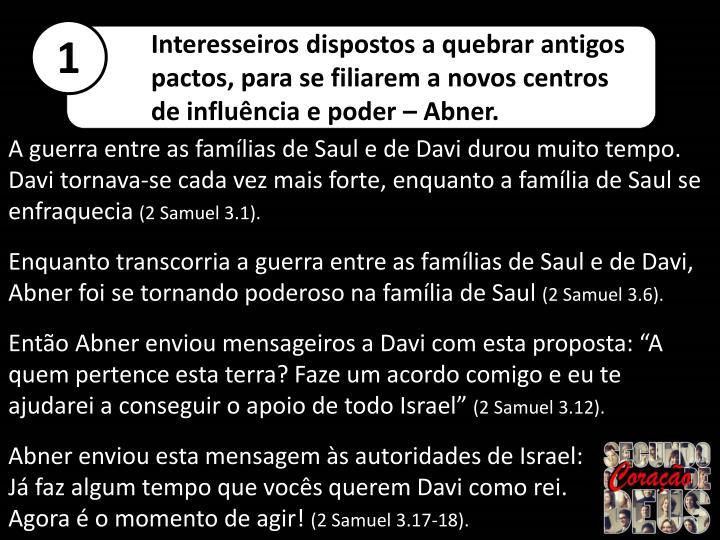 A guerra entre as famílias de Saul e de Davi durou muito tempo. Davi tornava-se cada vez mais forte, enquanto a família de Saul se enfraquecia