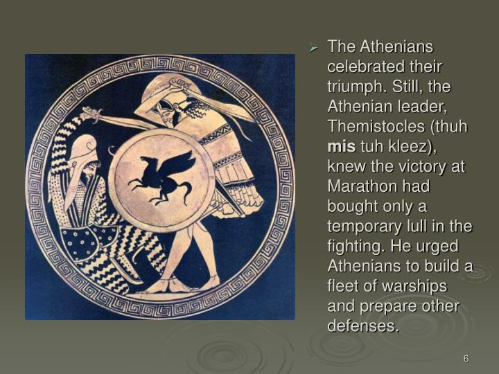 The Athenians celebrated their triumph. Still, the Athenian leader, Themistocles (thuh