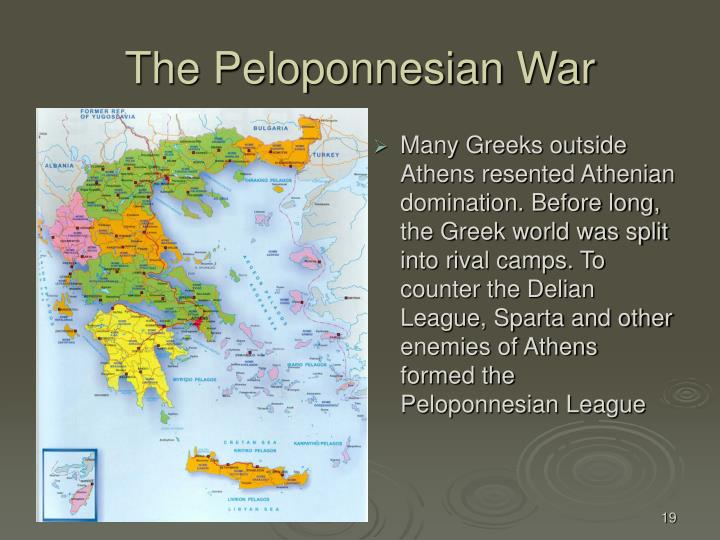 Many Greeks outside Athens resented Athenian domination. Before long, the Greek world was split into rival camps. To counter the Delian League, Sparta and other enemies of Athens formed the Peloponnesian League