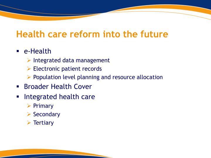 Health care reform into the future