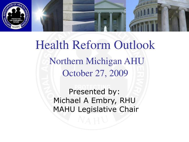Health reform outlook northern michigan ahu october 27 2009