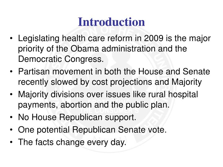 Legislating health care reform in 2009 is the major priority of the Obama administration and the Democratic Congress.