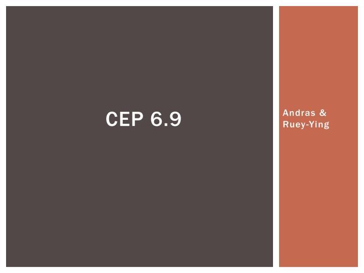 CEP 6.9
