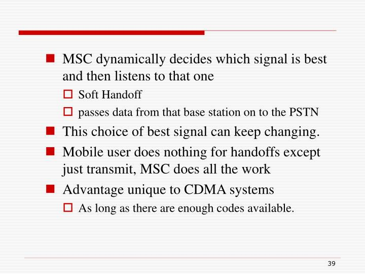 MSC dynamically decides which signal is best and then listens to that one