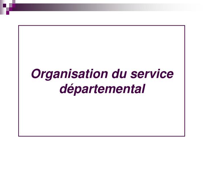Organisation du service départemental