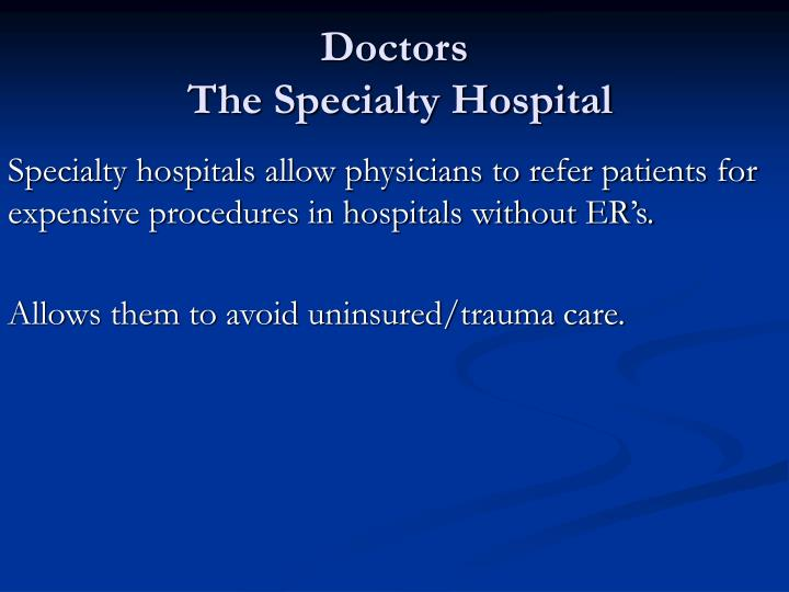 Specialty hospitals allow physicians to refer patients for expensive procedures in hospitals without ER's.