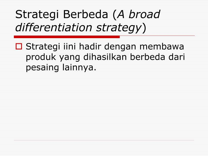 Strategi berbeda a broad differentiation strategy