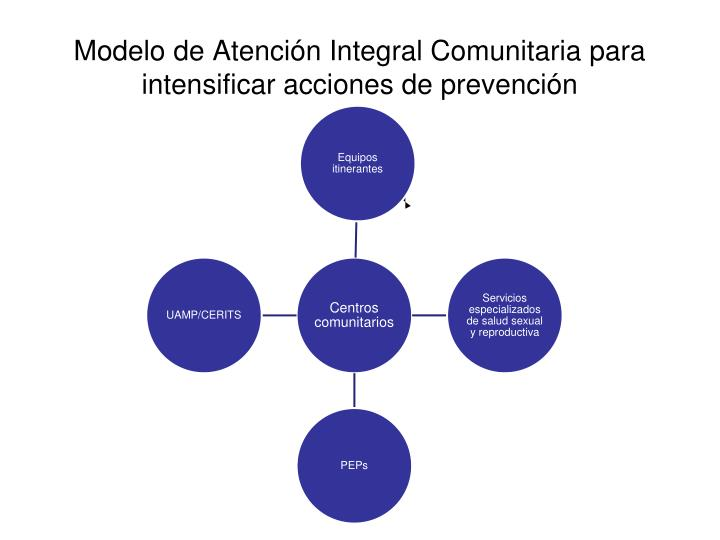 Modelo de Atención Integral Comunitaria para intensificar acciones de prevención