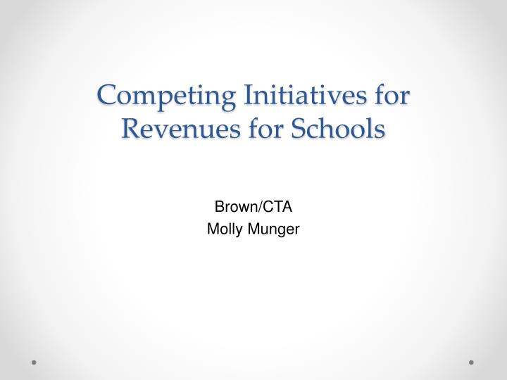 Competing Initiatives for Revenues for Schools