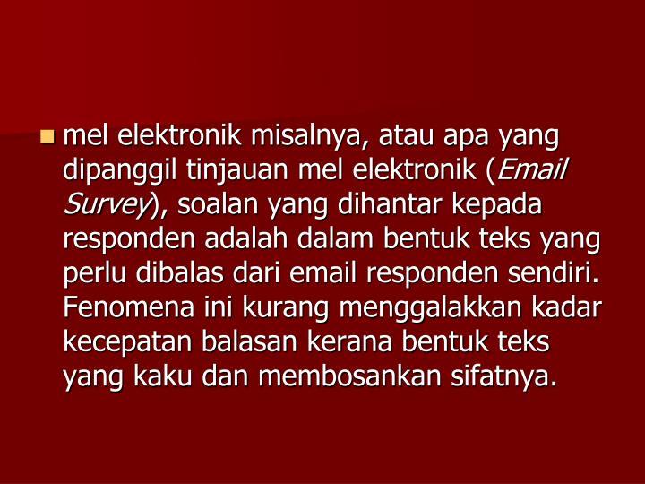 mel elektronik misalnya, atau apa yang dipanggil tinjauan mel elektronik (