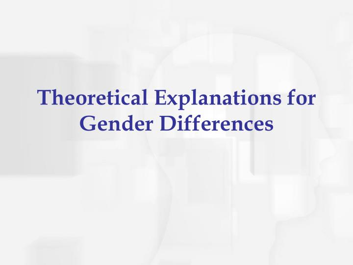 Theoretical Explanations for Gender Differences