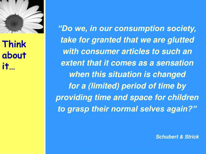 """Do we, in our consumption society,"