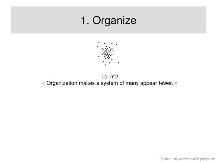 1. Organize