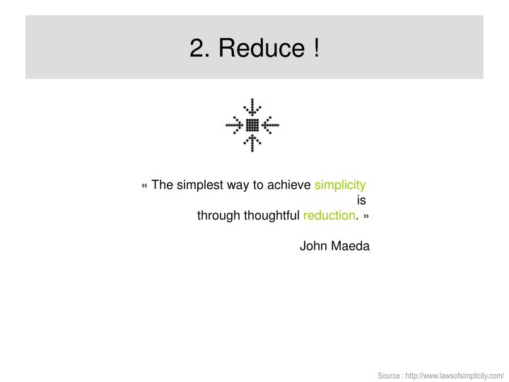 2. Reduce !