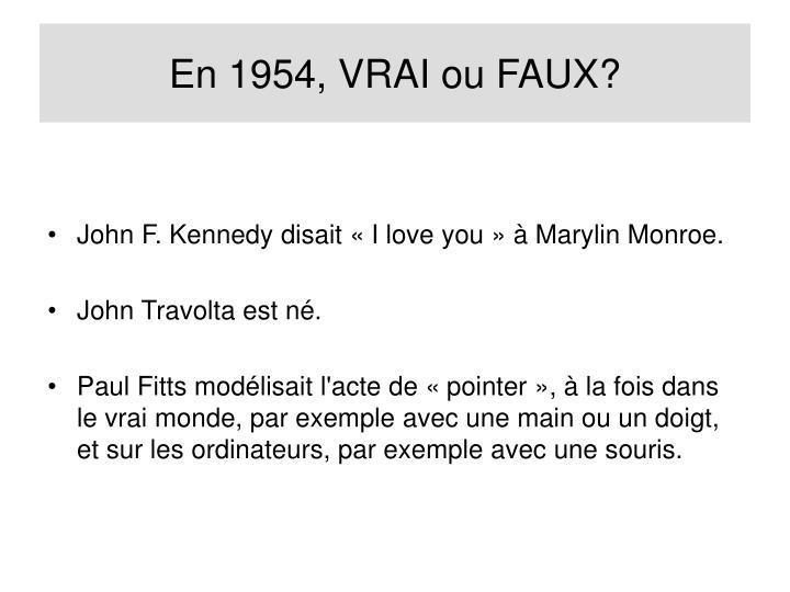 En 1954, VRAI ou FAUX?