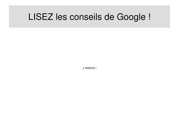 LISEZ les conseils de Google !
